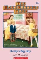 The Baby-Sitters Club #6: Kristy's Big Day ebook by Ann M. Martin