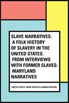 Slave Narratives: a Folk History of Slavery in the United States: From Interviews with Former Slaves: Maryland Narratives ebook by United States. Work Projects Administration