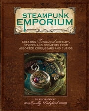 "Steampunk Emporium - Creating Fantastical Jewelry, Devices and Oddments from Assorted Cogs, Gears and Curios ebook by Jema ""Emilly Ladybird"" Hewitt Hewitt"