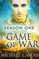 A Game of War, Season One ebook by Michael Cairns