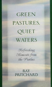 Green Pastures, Quiet Waters: - Refreshing Moments From the Psalms ebook by Ray Pritchard