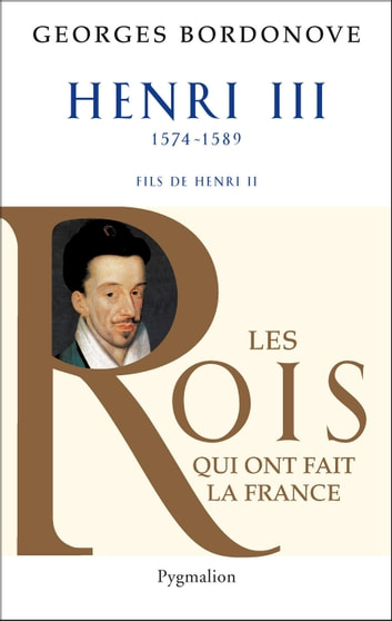 Henri III - Roi de France et de Pologne ebook by Georges Bordonove