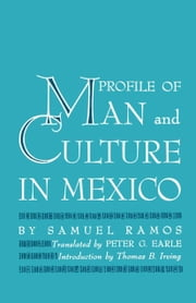 Profile of Man and Culture in Mexico ebook by Samuel Ramos,Peter G. Earle,Thomas B. Irving