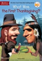 What Was the First Thanksgiving? ebook by Joan Holub, Who HQ, Lauren Mortimer