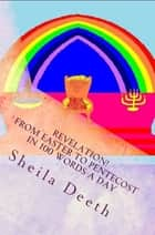 Revelation! From Easter to Pentecost in 100 words a day ebook by Sheila Deeth