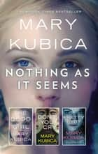 Nothing As It Seems - The Good Girl\Don't You Cry\Pretty Baby ebook by Mary Kubica