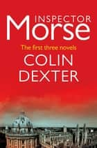 Inspector Morse: The first three mysteries ebook by Colin Dexter
