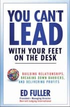 You Can't Lead With Your Feet On the Desk ebook by Ed Fuller