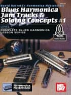 Blues Harmonica Jam Tracks & Soloing Concepts #1 ebook by David Barrett