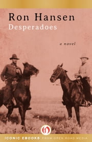 Desperadoes - A Novel ebook by Ron Hansen
