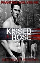Kissed by a Rose - Phantom Wolves, MC, #1 ebook by Michelle Hughes
