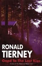 Good to the Last Kiss ebook by Ronald Tierney