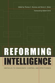 Reforming Intelligence - Obstacles to Democratic Control and Effectiveness ebook by Thomas C. Bruneau,Steven C. Boraz,Robert Jervis