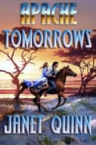 Apache Tomorrow's ebook by Janet Quinn