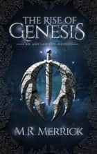 The Rise of Genesis ebook by M.R. Merrick