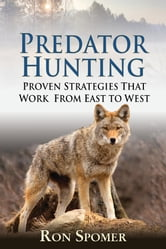 Predator Hunting - Proven Strategies That Work From East to West ebook by Ron Spomer