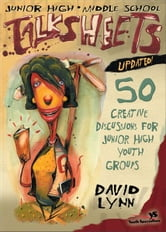 Junior High and Middle School Talksheets-Updated! - 50 Creative Discussions for Junior High Youth Groups ebook by David Lynn