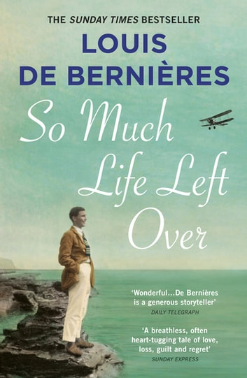 So Much Life Left Over eBook by Louis de Bernieres