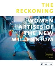 The Reckoning - Women Artists of the New Millennium ebook by Eleanor Heartney,Helaine  Posner,Nancy Princenthal,Sue Scott