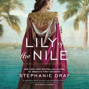 Lily of the Nile - A Novel of Cleopatra's Daughter audiobook by Stephanie Dray