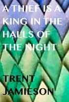 A Thief is a King in The Halls of the Night ebook by Trent Jamieson