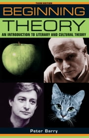 Beginning theory - An introduction to literary and cultural theory ebook by Peter Barry