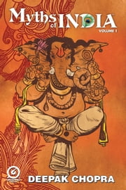 MYTHS OF INDIA - VOL. 01 Issue 1 ebook by Deepak Chopra,Saurav Mohapatra,Graphic India