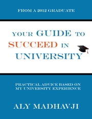 Your Guide to Succeed in University ebook by Aly Madhavji