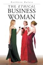 The Ethical Business Woman ebook by Kathleen Balota