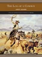 The Log of a Cowboy (Barnes & Noble Library of Essential Reading) ebook by Andy Adams, Donald Reeves
