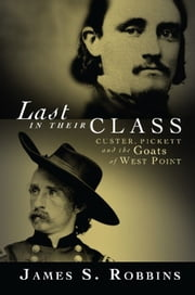 Last in Their Class - Custer, Pickett and the Goats of West Point ebook by James Robbins