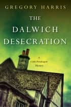 The Dalwich Desecration ebook by Gregory Harris