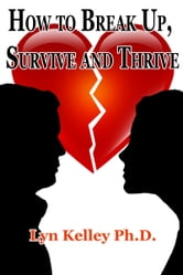 How to Break Up, Survive and Thrive ebook by Lyn Kelley