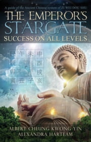 The Emperor's Stargate: SUCCESS ON ALL LEVELS ebook by Albert Cheung Kwong Yin,Alexandra Harteam