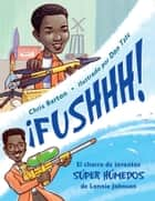 ¡FUSHHH! - El chorro de inventos súper húmedos de Lonnie Johnson ebook by Chris Barton, Don Tate