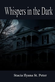 Whispers in the Dark ebook by Stacia Ilyana St. Peter