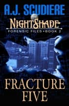 The NightShade Forensic Files: Fracture Five (Book 2) ebook by A.J. Scudiere