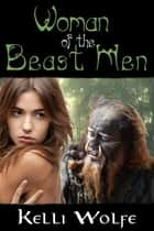 Woman of the Beast Men ebook by Kelli Wolfe