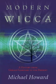 Modern Wicca: A History From Gerald Gardner to the Present ebook by Michael Howard