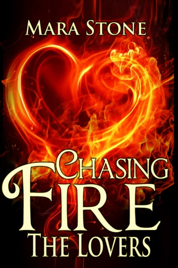 Chasing Fire #4 The Lovers ebook by Mara Stone
