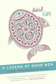 A Legend of Good Men - A Short Story from Legend of a Suicide ebook by David Vann