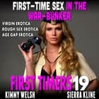 First-Time Sex In The War-Bunker : First Timers 19 (Virgin Erotica Rough Sex Erotica Age Gap Erotica) audiobook by Kimmy Welsh