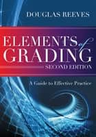 Elements of Grading - A Guide to Effective Practice, Second Edition ebook by Douglas Reeves