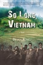 So Long, Vietnam ebook by Brian King