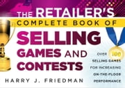 The Retailer's Complete Book of Selling Games and Contests - Over 100 Selling Games for Increasing on-the-floor Performance ebook by Harry J. Friedman