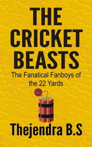 The Cricket Beasts: The Fanatical Fanboys of the 22 Yards ebook by Thejendra B.S