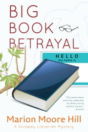 Big Book Betrayal - A Scrappy Librarian Mystery, #4 ebook by Marion Moore Hill