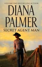 Secret Agent Man ebook by Diana Palmer