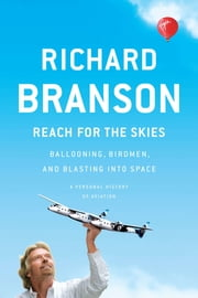 Reach for the Skies - Ballooning, Birdmen, and Blasting into Space ebook by Richard Branson