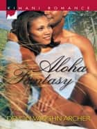 Aloha Fantasy (Mills & Boon Kimani) ebook by Devon Vaughn Archer